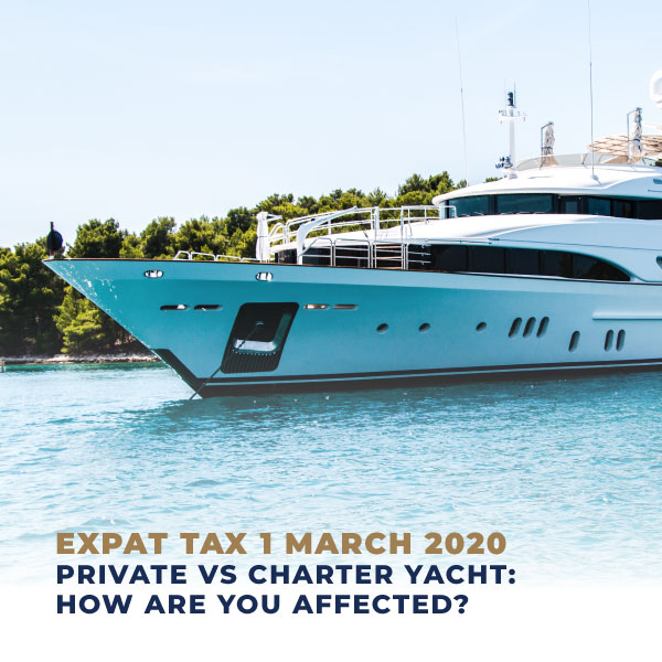 Expat Tax 1 March 2020 Private vs Charter Yacht How Are You Affected