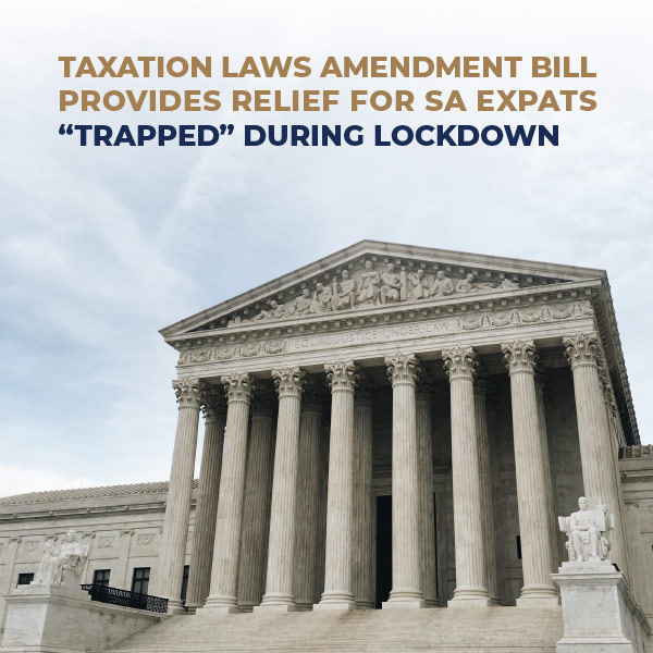 Taxation Laws Amendment Bill Provides Relief For SA Expats Trapepd During Lockdown