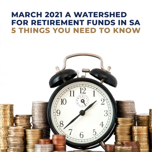 March-2021-A-Watershed-For-Retirement-Funds-In-South-Africa-5-Things-You-Need-To-Know-SG